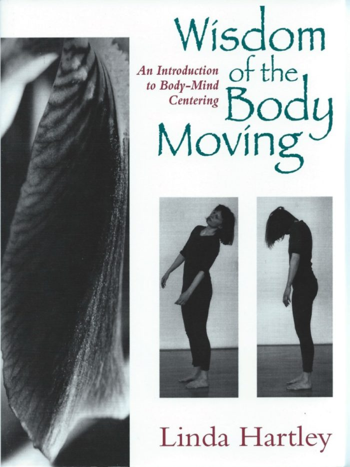 Wisdom of the Body Moving: An Introduction to Body-Mind Centering®