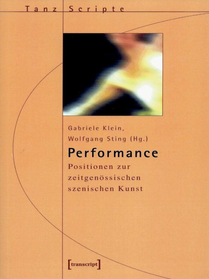 Performance: Positionen zur zeitgenössischen szenischen Kunst