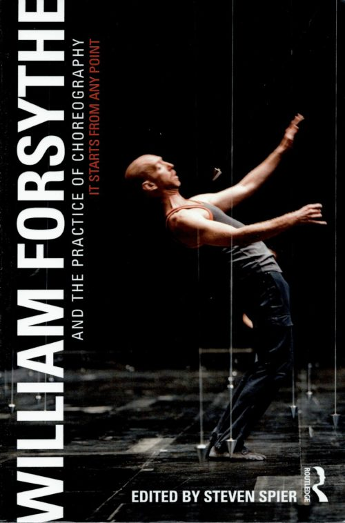 William Forsythe and the Practice of Choreography - It Starts from Any Point