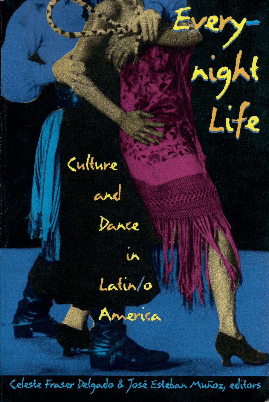 Everynight Life: Culture and Dance in Latin/o America