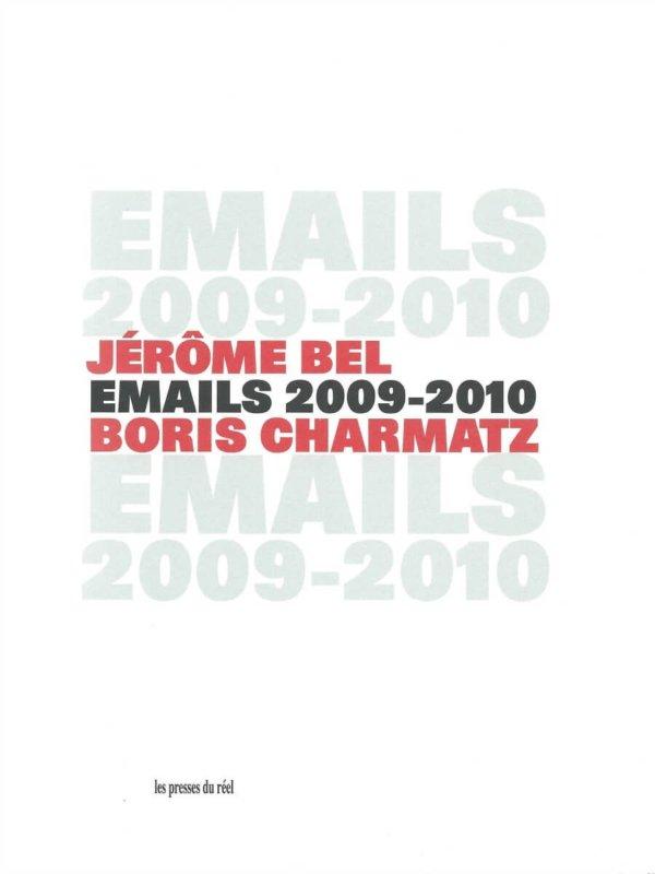 Emails 2009-2010 Jérôme Bel & Boris Charmatz