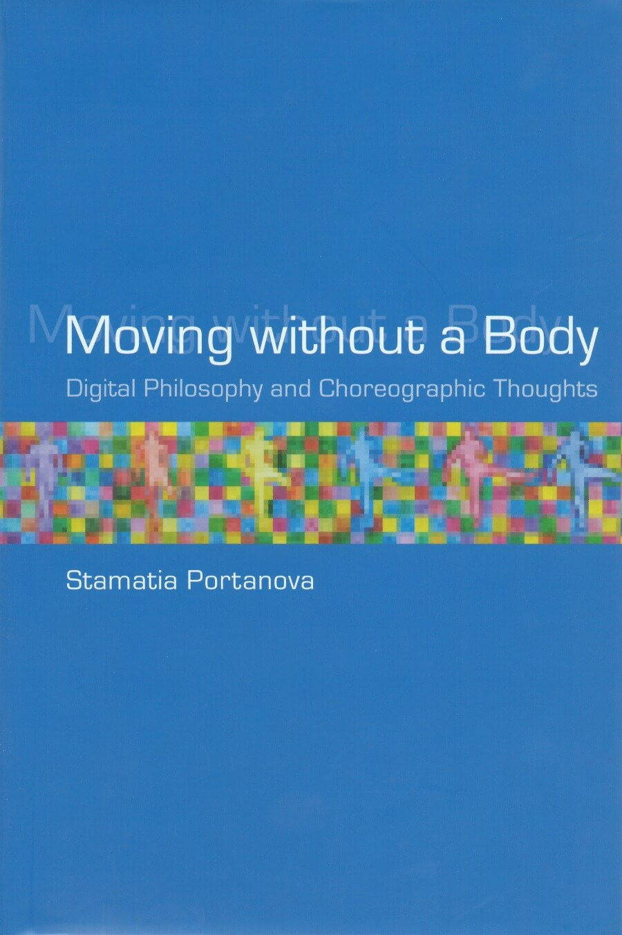 Moving without a Body - Digital Philosophy and Choreographic Thoughts