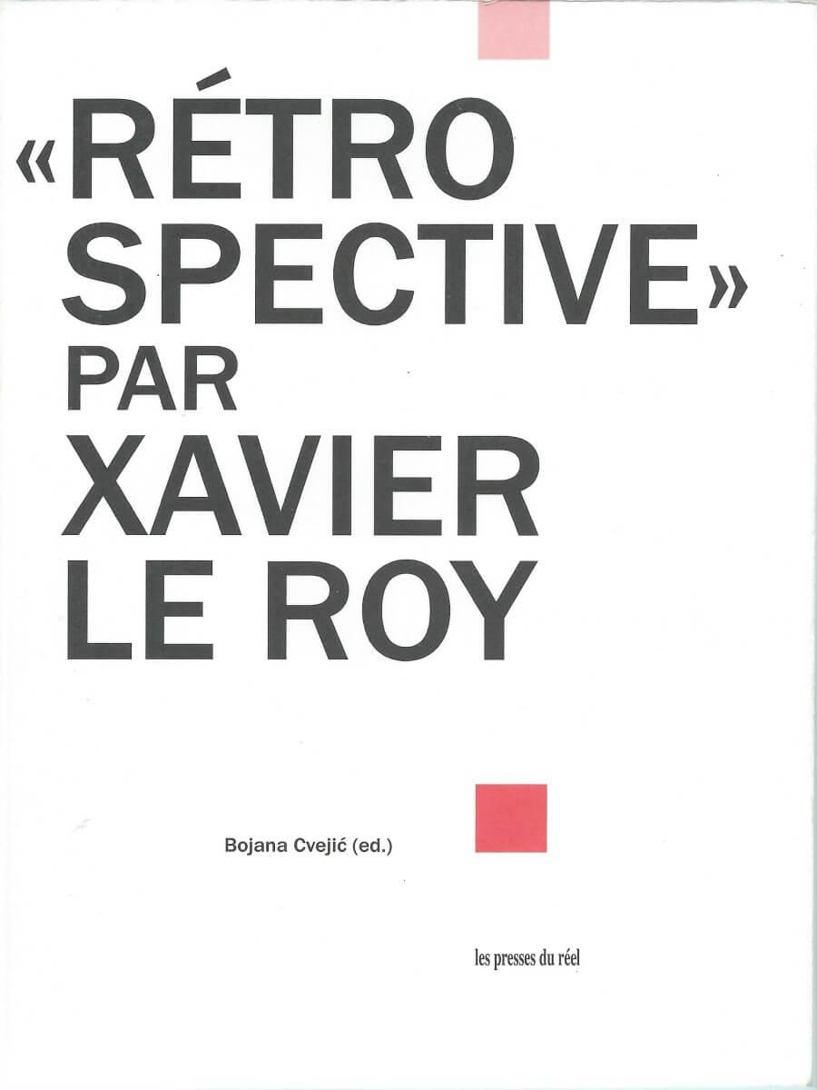 Rétrospective par Xavier Le Roy