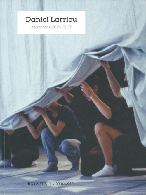 Daniel Larrieu: Memento 1982 - 2012